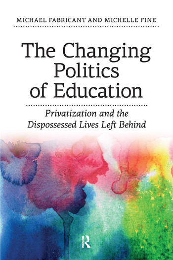 Changing Politics of Education Privitization and the Dispossessed Lives Left Behind book cover