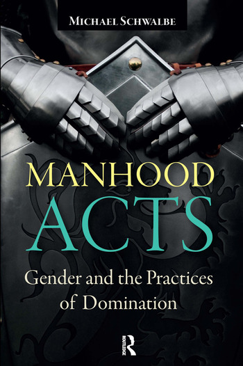 Manhood Acts Gender and the Practices of Domination book cover
