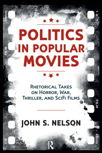 Politics in Popular Movies Rhetorical Takes on Horror, War, Thriller, and Sci-Fi Films book cover