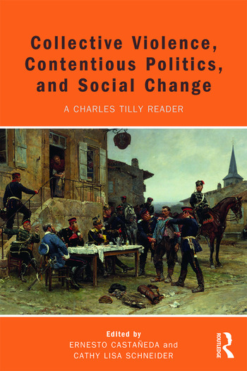 Collective Violence, Contentious Politics, and Social Change A Charles Tilly Reader book cover