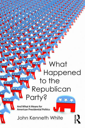 What Happened to the Republican Party? And What It Means for American Presidential Politics book cover