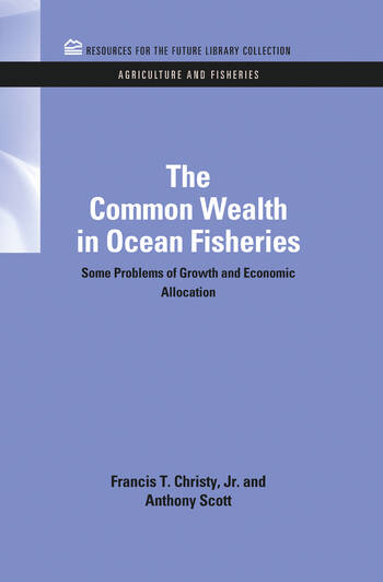 The Common Wealth in Ocean Fisheries Some Problems of Growth and Economic Allocation book cover