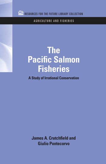 The Pacific Salmon Fisheries A Study of Irrational Conservation book cover