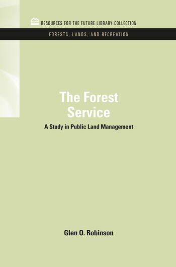 The Forest Service A Study in Public Land Management book cover