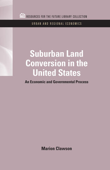 Suburban Land Conversion in the United States An Economic and Governmental Process book cover