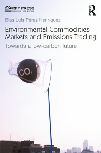 Environmental Commodities Markets and Emissions Trading Towards a Low-Carbon Future book cover