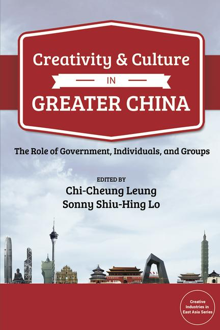 Creativity and Culture in Greater China The Role of Government, Individuals and Groups book cover
