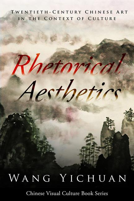 Rhetorical Aesthetics Twentieth-Century Chinese Arts in the Context of Culture book cover