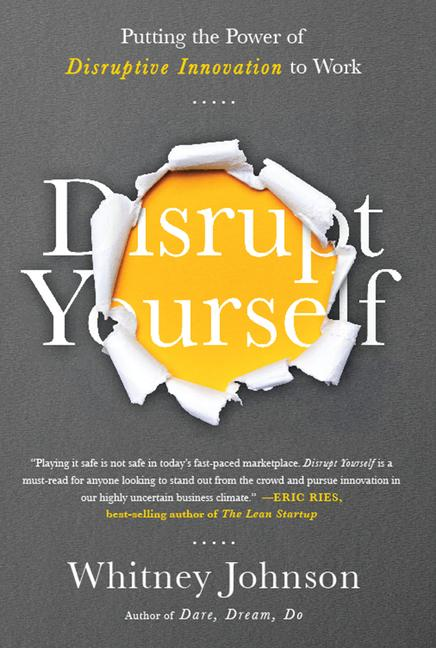 Disrupt Yourself Putting the Power of Disruptive Innovation to Work book cover