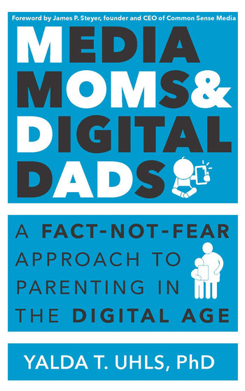 Media Moms & Digital Dads A Fact-Not-Fear Approach to Parenting in the Digital Age book cover