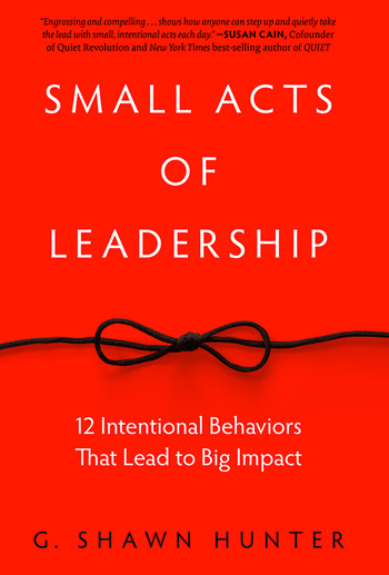 Small Acts of Leadership 12 Intentional Behaviors That Lead to Big Impact book cover