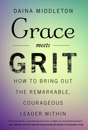 Grace Meets Grit How to Bring Out the Remarkable, Courageous Leader Within book cover
