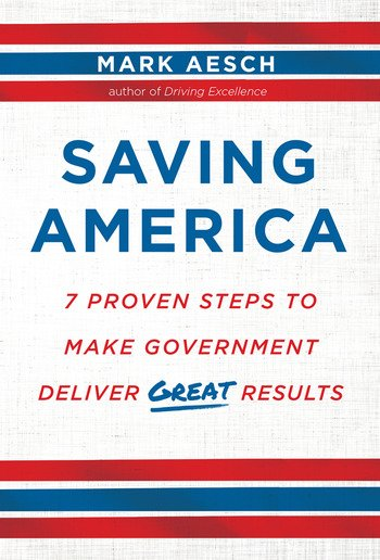 Saving America 7 Proven Steps to Make Government Deliver Great Results book cover
