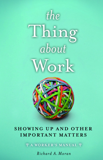 The Thing About Work Showing Up and Other Important Matters [A Worker's Manual] book cover