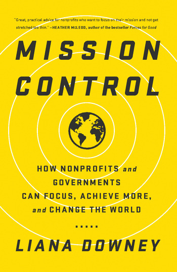 Mission Control How Nonprofits and Governments Can Focus, Achieve More, and Change the World book cover