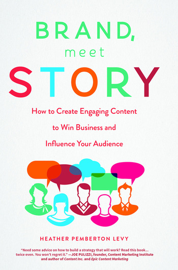 Brand, Meet Story How to Create Engaging Content to Win Business and Influence Your Audience book cover