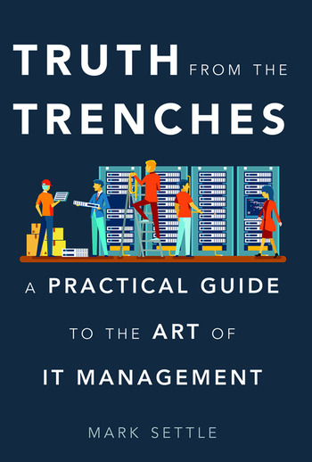 Truth from the Trenches A Practical Guide to the Art of It Management book cover