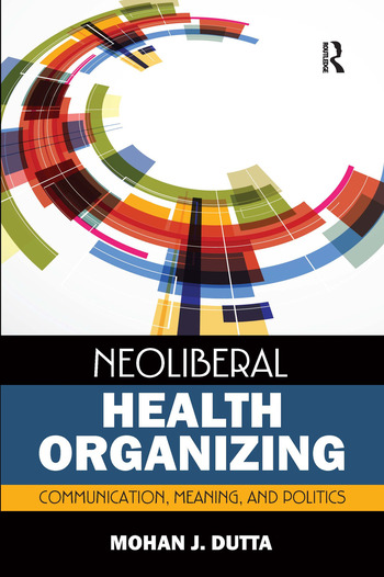 Neoliberal Health Organizing Communication, Meaning, and Politics book cover