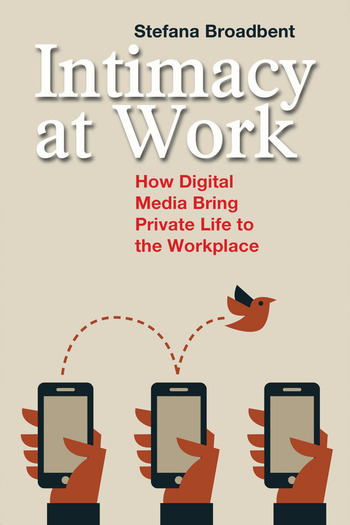 Intimacy at Work How Digital Media Bring Private Life to the Workplace book cover