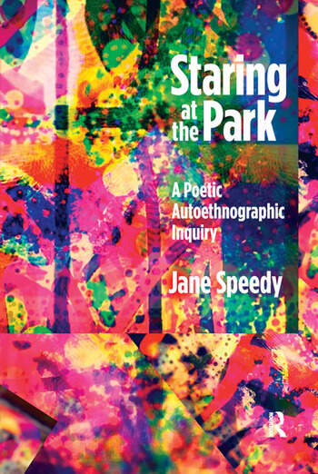 Staring at the Park A Poetic Autoethnographic Inquiry book cover