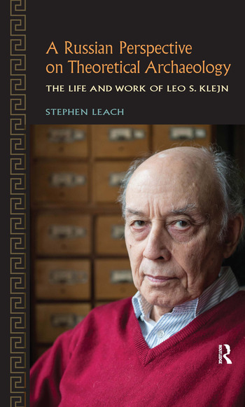 A Russian Perspective on Theoretical Archaeology The Life and Work of Leo S. Klejn book cover