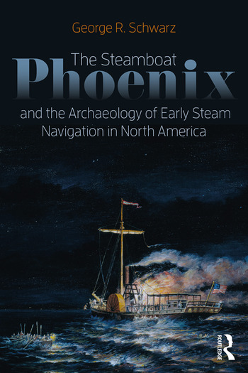 The Steamboat Phoenix and the Archaeology of Early Steam Navigation in North America book cover