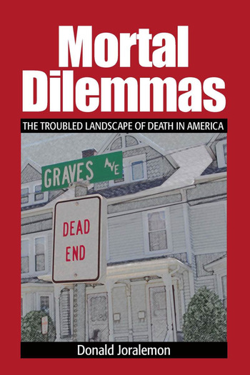 Mortal Dilemmas The Troubled Landscape of Death in America book cover
