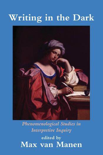Writing in the Dark Phenomenological Studies in Interpretive Inquiry book cover