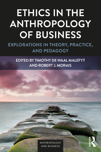 Ethics in the Anthropology of Business Explorations in Theory, Practice, and Pedagogy book cover