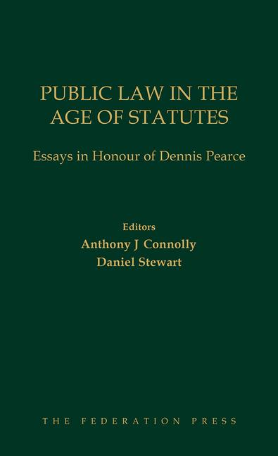 Public Law in the Age of Statutes Essays in Honour of Dennis Pearce book cover