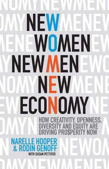 New Women, New Men, New Economy How Creativity, Openness, Diversity and Equity are Driving Prosperity Now book cover