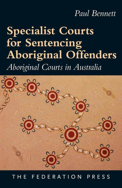 Specialist Courts for Sentencing Aboriginal Offenders Aboriginal Courts in Australia book cover