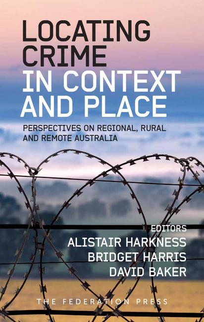 Locating Crime in Context and Place Perspectives on Regional, Rural and Remote Australia book cover