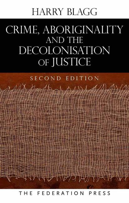 Crime, Aboriginality and the Decolonisation of Justice book cover
