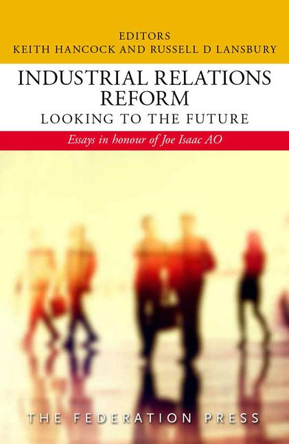 Industrial Relations Reform: Looking to the Future Essays in honour of Joe Isaac AO book cover