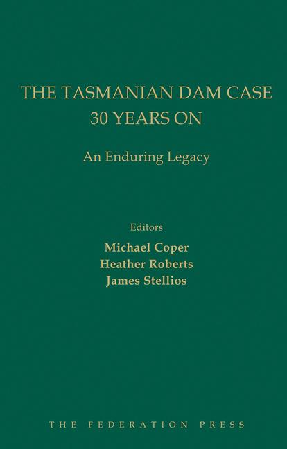 The Tasmanian Dam Case 30 Years On An Enduring Legacy book cover