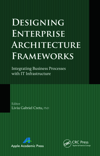 Designing Enterprise Architecture Frameworks Integrating Business Processes with IT Infrastructure book cover