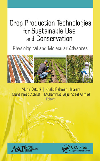 Crop Production Technologies for Sustainable Use and Conservation Physiological and Molecular Advances book cover