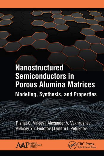 Nanostructured Semiconductors in Porous Alumina Matrices Modeling, Synthesis, and Properties book cover