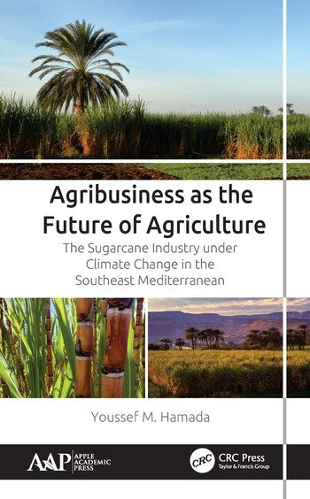 Agribusiness as the Future of Agriculture The Sugarcane Industry under Climate Change in the Southeast Mediterranean book cover