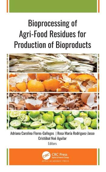 Bioprocessing of Agri-Food Residues for Production of Bioproducts book cover
