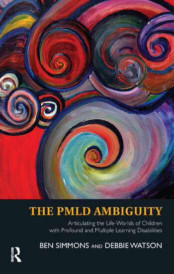 The PMLD Ambiguity Articulating the Life-Worlds of Children with Profound and Multiple Learning Disabilities book cover