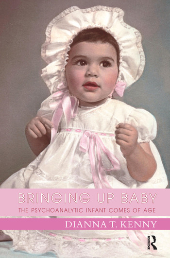 Bringing Up Baby The Psychoanalytic Infant Comes of Age book cover