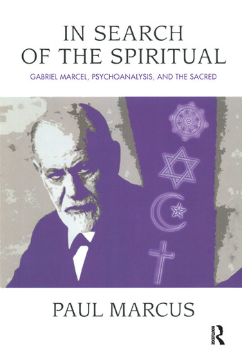 In Search of the Spiritual Gabriel Marcel, Psychoanalysis and the Sacred book cover