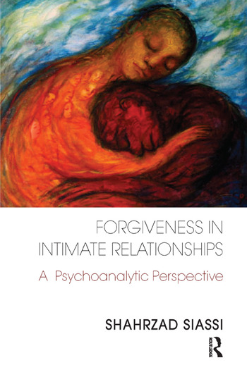 Forgiveness in Intimate Relationships A Psychoanalytic Perspective book cover