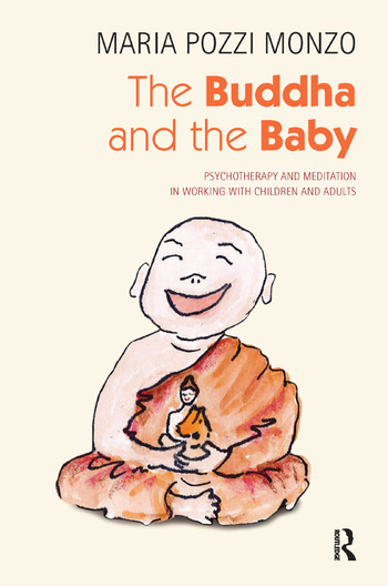 The Buddha and the Baby Psychotherapy and Meditation in Working with Children and Adults book cover