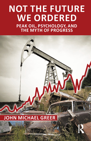 Not the Future We Ordered Peak Oil, Psychology, and the Myth of Progress book cover