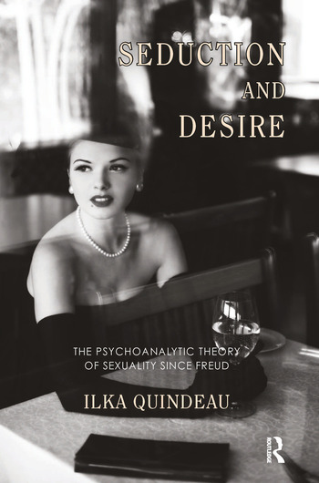 Seduction and Desire The Psychoanalytic Theory of Sexuality Since Freud book cover