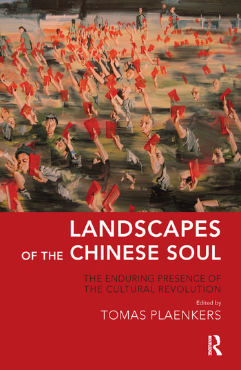Landscapes of the Chinese Soul The Enduring Presence of the Cultural Revolution book cover