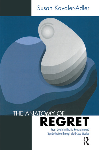 The Anatomy of Regret From Death Instinct to Reparation and Symbolization through Vivid Clinical Cases book cover